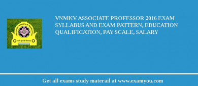 VNMKV Associate Professor 2018 Exam Syllabus And Exam Pattern, Education Qualification, Pay scale, Salary