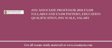 ANU Associate Professor 2017 Exam Syllabus And Exam Pattern, Education Qualification, Pay scale, Salary