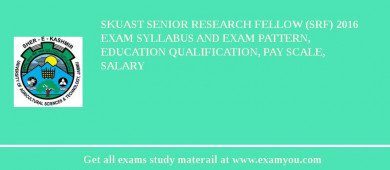 SKUAST Senior Research Fellow (SRF) 2016 Exam Syllabus And Exam Pattern, Education Qualification, Pay scale, Salary