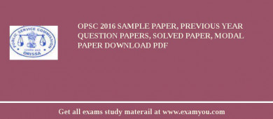 OPSC (Orissa Public Service Commission) 2018 Sample Paper, Previous Year Question Papers, Solved Paper, Modal Paper Download PDF