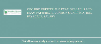 OBC HRD Officer 2016 Exam Syllabus And Exam Pattern, Education Qualification, Pay scale, Salary