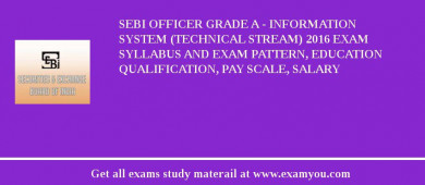 SEBI Officer Grade A - Information System (Technical Stream) 2017 Exam Syllabus And Exam Pattern, Education Qualification, Pay scale, Salary