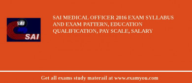 SAI Medical Officer 2018 Exam Syllabus And Exam Pattern, Education Qualification, Pay scale, Salary