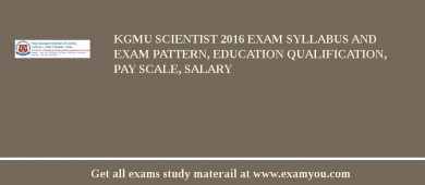 KGMU Scientist 2018 Exam Syllabus And Exam Pattern, Education Qualification, Pay scale, Salary