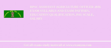 RPSC Assistant Agriculture Officer 2016 Exam Syllabus And Exam Pattern, Education Qualification, Pay scale, Salary