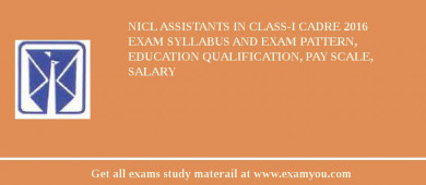 NICL Assistants in Class-I cadre 2017 Exam Syllabus And Exam Pattern, Education Qualification, Pay scale, Salary