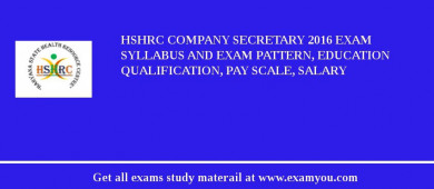 HSHRC Company Secretary 2018 Exam Syllabus And Exam Pattern, Education Qualification, Pay scale, Salary