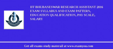 IIT Bhubaneswar Research Assistant 2016 Exam Syllabus And Exam Pattern, Education Qualification, Pay scale, Salary