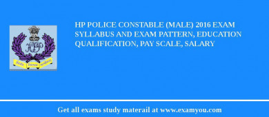 HP Police Constable (Male) 2017 Exam Syllabus And Exam Pattern, Education Qualification, Pay scale, Salary