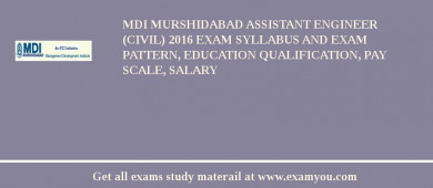 MDI Murshidabad Assistant Engineer (Civil) 2017 Exam Syllabus And Exam Pattern, Education Qualification, Pay scale, Salary