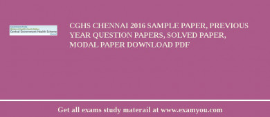 CGHS Chennai 2017 Sample Paper, Previous Year Question Papers, Solved Paper, Modal Paper Download PDF