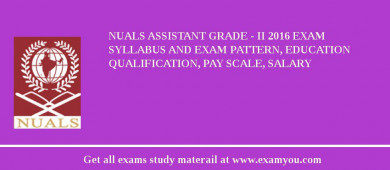 NUALS Assistant Grade - II 2018 Exam Syllabus And Exam Pattern, Education Qualification, Pay scale, Salary