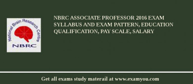 NBRC Associate Professor 2018 Exam Syllabus And Exam Pattern, Education Qualification, Pay scale, Salary