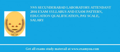 NVS Secunderabad Laboratory Attendant 2016 Exam Syllabus And Exam Pattern, Education Qualification, Pay scale, Salary