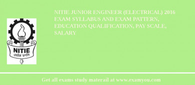 NITIE Junior Engineer (Electrical) 2016 Exam Syllabus And Exam Pattern, Education Qualification, Pay scale, Salary