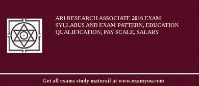 ARI Research Associate 2017 Exam Syllabus And Exam Pattern, Education Qualification, Pay scale, Salary