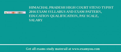 Himachal Pradesh High Court Steno Typist 2016 Exam Syllabus And Exam Pattern, Education Qualification, Pay scale, Salary