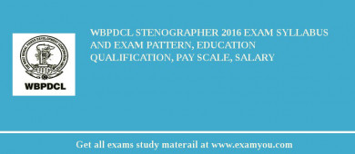 WBPDCL Stenographer 2016 Exam Syllabus And Exam Pattern, Education Qualification, Pay scale, Salary