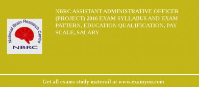 NBRC Assistant Administrative Officer (Project) 2018 Exam Syllabus And Exam Pattern, Education Qualification, Pay scale, Salary