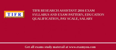 TIFR Research Assistant 2016 Exam Syllabus And Exam Pattern, Education Qualification, Pay scale, Salary