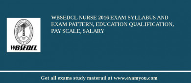 WBSEDCL Nurse 2017 Exam Syllabus And Exam Pattern, Education Qualification, Pay scale, Salary