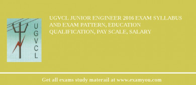 UGVCL Junior Engineer 2016 Exam Syllabus And Exam Pattern, Education Qualification, Pay scale, Salary