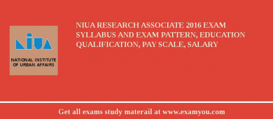 NIUA Research Associate 2016 Exam Syllabus And Exam Pattern, Education Qualification, Pay scale, Salary