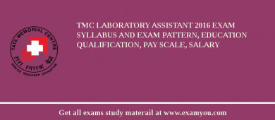 TMC Laboratory Assistant 2017 Exam Syllabus And Exam Pattern, Education Qualification, Pay scale, Salary