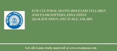 ECR (East Coast Railway) Cultural Quota 2017 Exam Syllabus And Exam Pattern, Education Qualification, Pay scale, Salary