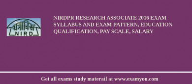 NIRDPR Research Associate 2017 Exam Syllabus And Exam Pattern, Education Qualification, Pay scale, Salary