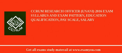 CCRUM Research Officer (Unani) 2018 Exam Syllabus And Exam Pattern, Education Qualification, Pay scale, Salary