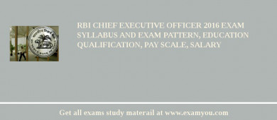 RBI Chief Executive Officer 2018 Exam Syllabus And Exam Pattern, Education Qualification, Pay scale, Salary