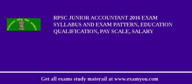RPSC Junior Accountant 2017 Exam Syllabus And Exam Pattern, Education Qualification, Pay scale, Salary