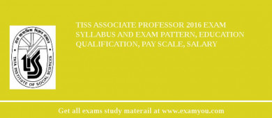 TISS Associate Professor 2016 Exam Syllabus And Exam Pattern, Education Qualification, Pay scale, Salary