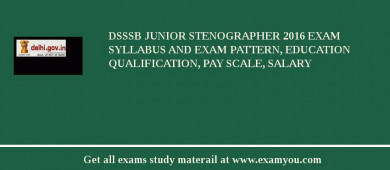 DSSSB Junior Stenographer 2017 Exam Syllabus And Exam Pattern, Education Qualification, Pay scale, Salary