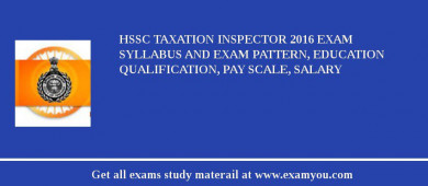 HSSC Taxation Inspector 2018 Exam Syllabus And Exam Pattern, Education Qualification, Pay scale, Salary