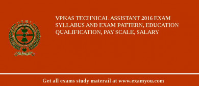 VPKAS Technical Assistant 2018 Exam Syllabus And Exam Pattern, Education Qualification, Pay scale, Salary