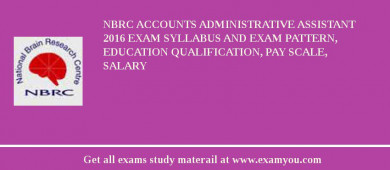 NBRC Accounts Administrative Assistant 2018 Exam Syllabus And Exam Pattern, Education Qualification, Pay scale, Salary