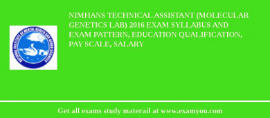 NIMHANS Technical Assistant (Molecular Genetics Lab) 2016 Exam Syllabus And Exam Pattern, Education Qualification, Pay scale, Salary