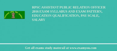 RPSC Assistant Public Relation Officer 2016 Exam Syllabus And Exam Pattern, Education Qualification, Pay scale, Salary