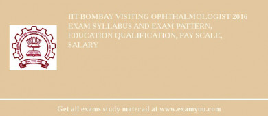 IIT Bombay Visiting Ophthalmologist 2018 Exam Syllabus And Exam Pattern, Education Qualification, Pay scale, Salary
