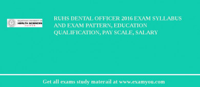 RUHS Dental Officer 2017 Exam Syllabus And Exam Pattern, Education Qualification, Pay scale, Salary