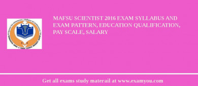 MAFSU Scientist 2016 Exam Syllabus And Exam Pattern, Education Qualification, Pay scale, Salary