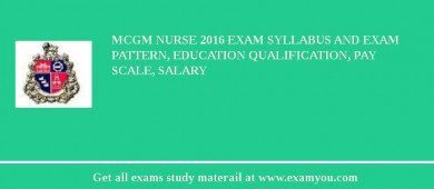 MCGM Nurse 2016 Exam Syllabus And Exam Pattern, Education Qualification, Pay scale, Salary