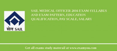 SAIL Medical Officer 2018 Exam Syllabus And Exam Pattern, Education Qualification, Pay scale, Salary