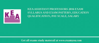 KEA Assistant Professors 2017 Exam Syllabus And Exam Pattern, Education Qualification, Pay scale, Salary