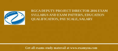 RGCA Deputy Project Director 2017 Exam Syllabus And Exam Pattern, Education Qualification, Pay scale, Salary