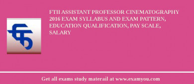 FTII Assistant Professor Cinematography 2017 Exam Syllabus And Exam Pattern, Education Qualification, Pay scale, Salary