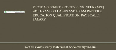 PSCST Assistant Process Engineer (APE) 2018 Exam Syllabus And Exam Pattern, Education Qualification, Pay scale, Salary