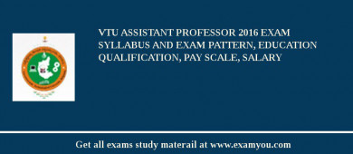 VTU Assistant Professor 2016 Exam Syllabus And Exam Pattern, Education Qualification, Pay scale, Salary